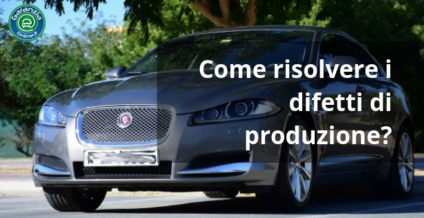 Difetto di produzione auto: cosa devi fare?