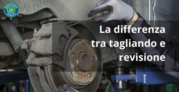Qual è la differenza tra tagliando e revisione?